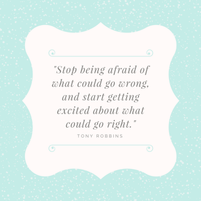 stop-being-afraid-of-what-could-go-wrong-and-start-getting-excited-about-what-could-go-right