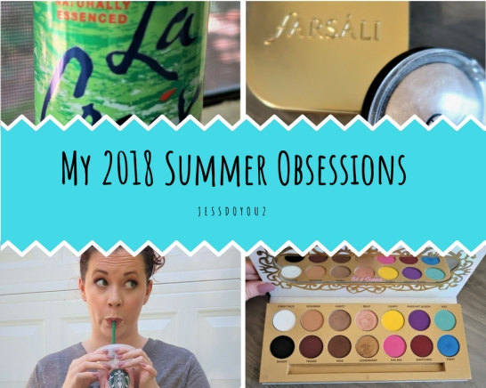 My 2018 Summer Obsessions!